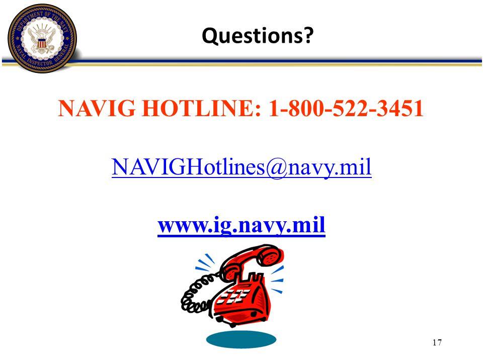 17 NAVIG HOTLINE: 1-800-522-3451 NAVIGHotlines@navy.mil www.ig.navy.mil Questions