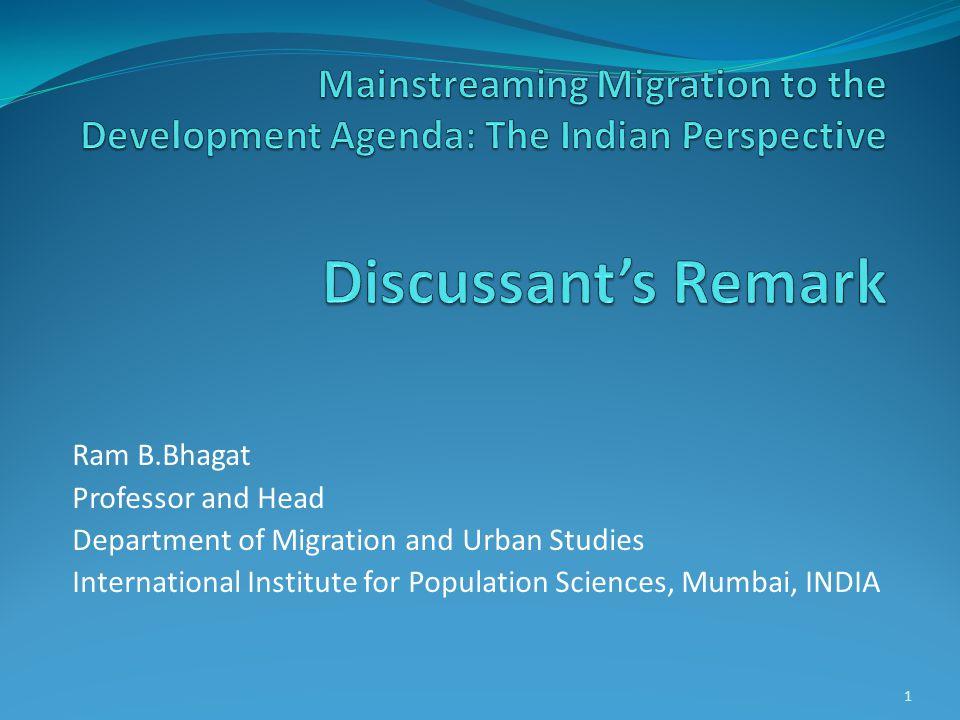 Ram B.Bhagat Professor and Head Department of Migration and Urban Studies International Institute for Population Sciences, Mumbai, INDIA 1
