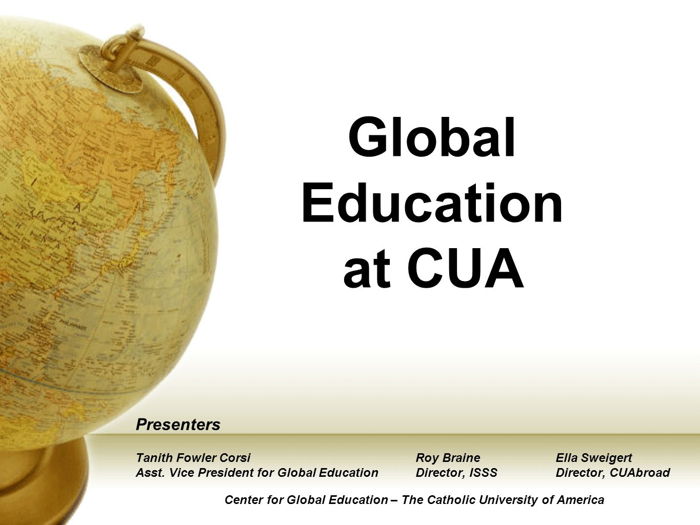Global Education at CUA Presenters Tanith Fowler CorsiRoy BraineElla Sweigert Asst.