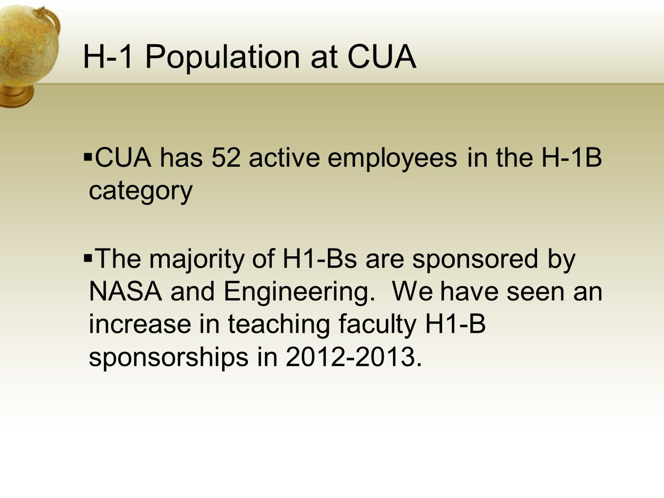 H-1 Population at CUA  CUA has 52 active employees in the H-1B category  The majority of H1-Bs are sponsored by NASA and Engineering.