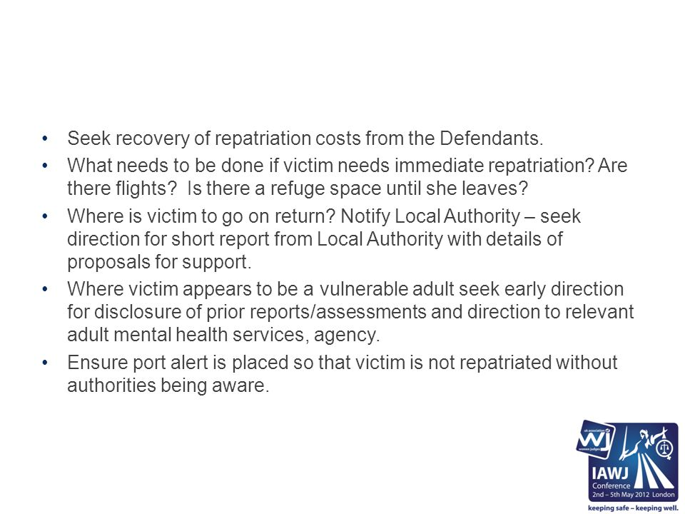 Seek recovery of repatriation costs from the Defendants.