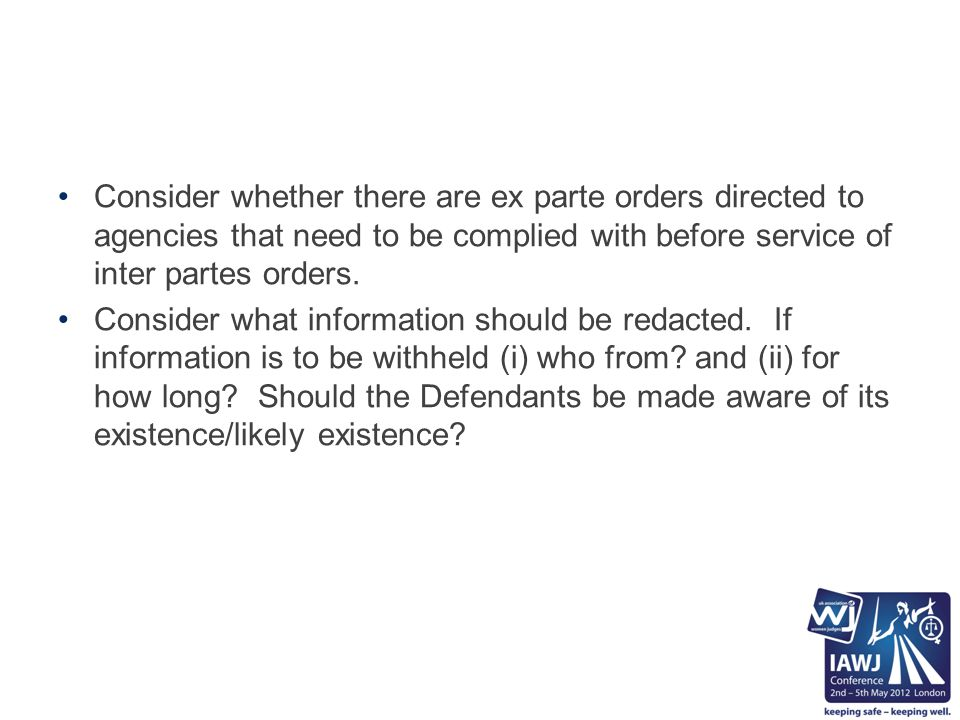Consider whether there are ex parte orders directed to agencies that need to be complied with before service of inter partes orders.