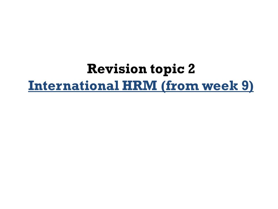 Revision topic 2 International HRM (from week 9)