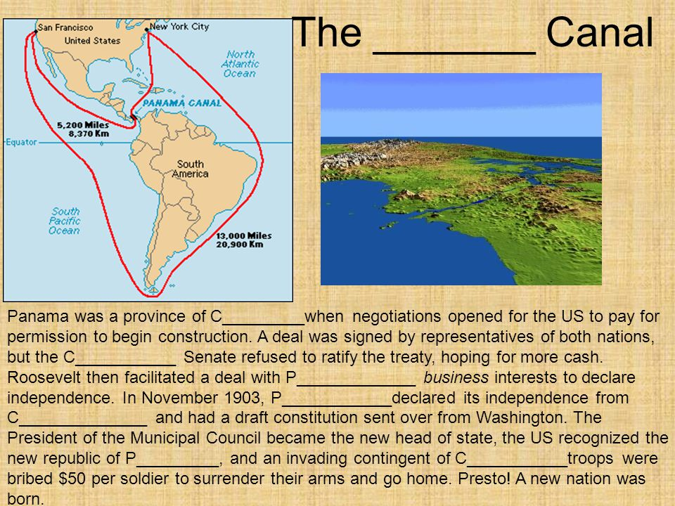 The _______ Canal Panama was a province of C_________when negotiations opened for the US to pay for permission to begin construction. A deal was signe