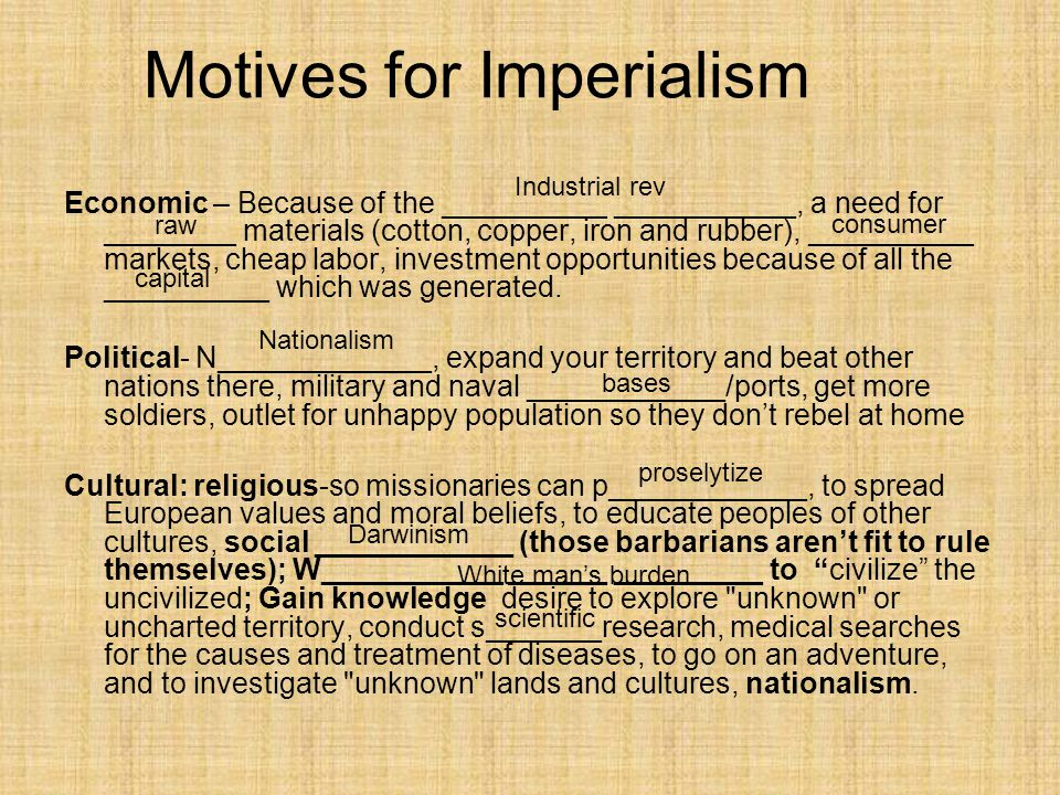 Motives for Imperialism Economic – Because of the __________ ___________, a need for ________ materials (cotton, copper, iron and rubber), __________