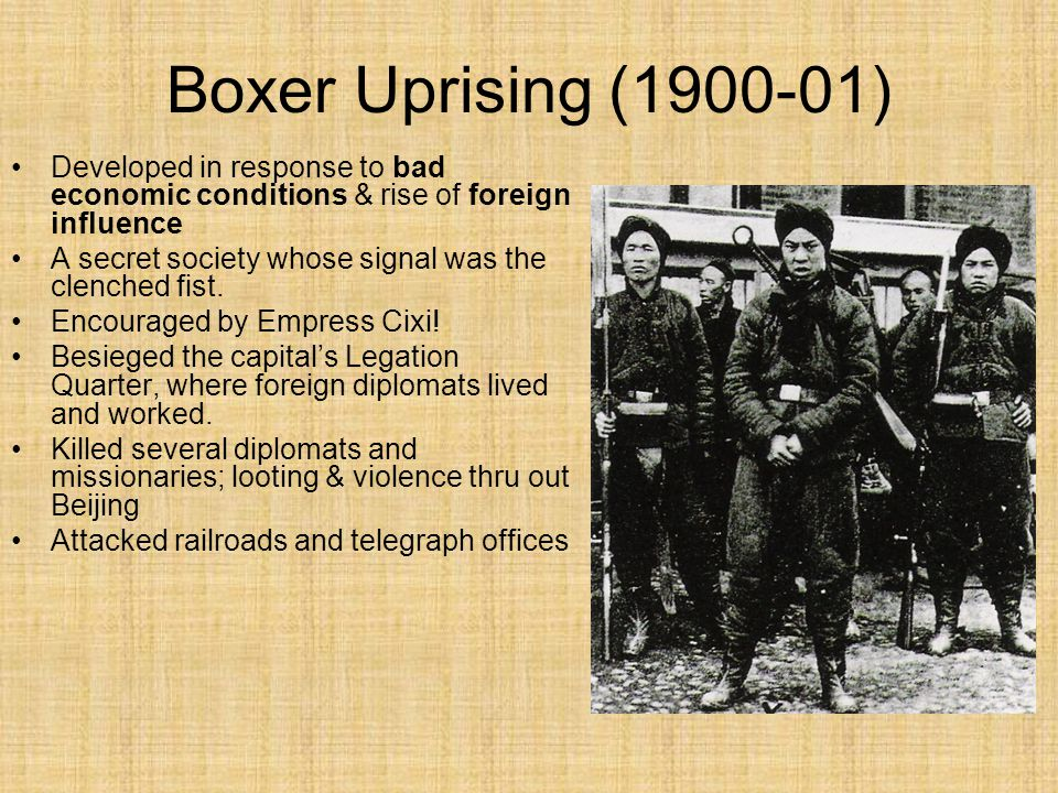 Boxer Uprising (1900-01) Developed in response to bad economic conditions & rise of foreign influence A secret society whose signal was the clenched f