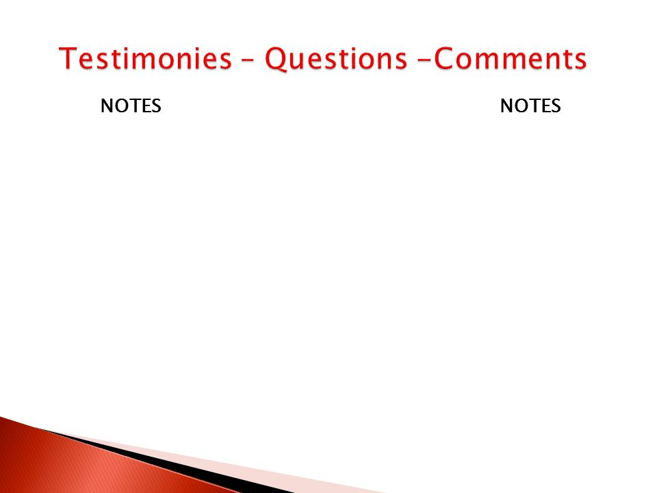Testimonies – Questions -Comments NOTES