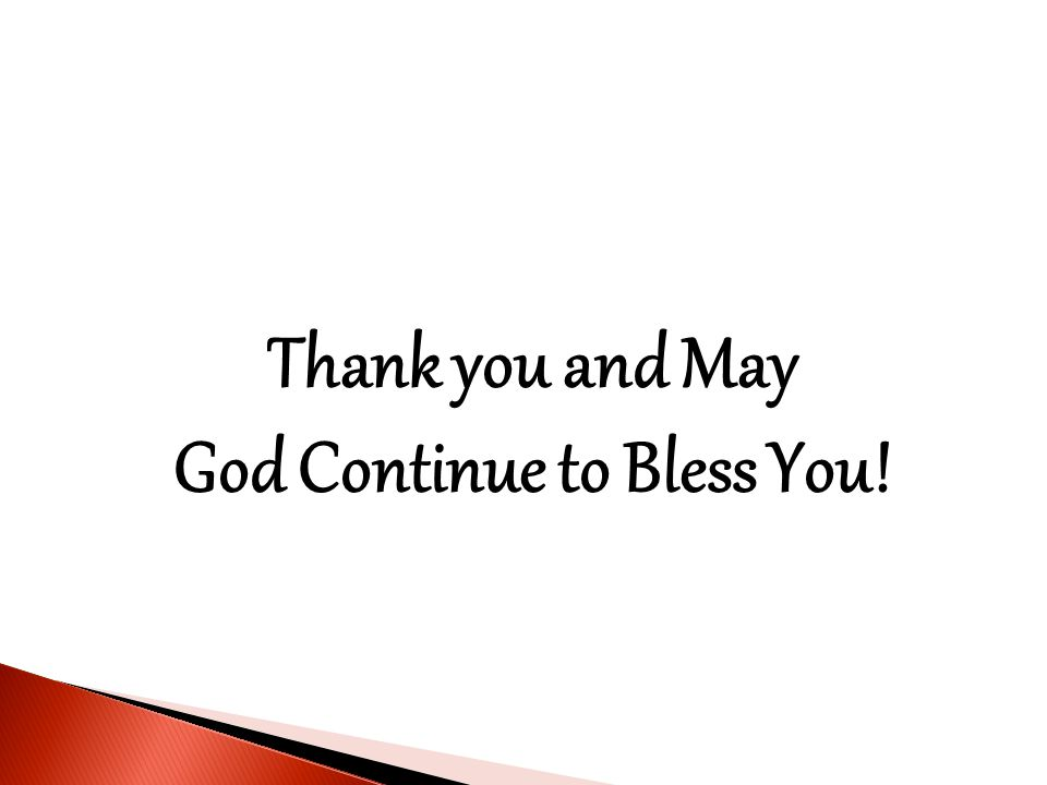 Thank you and May God Continue to Bless You!
