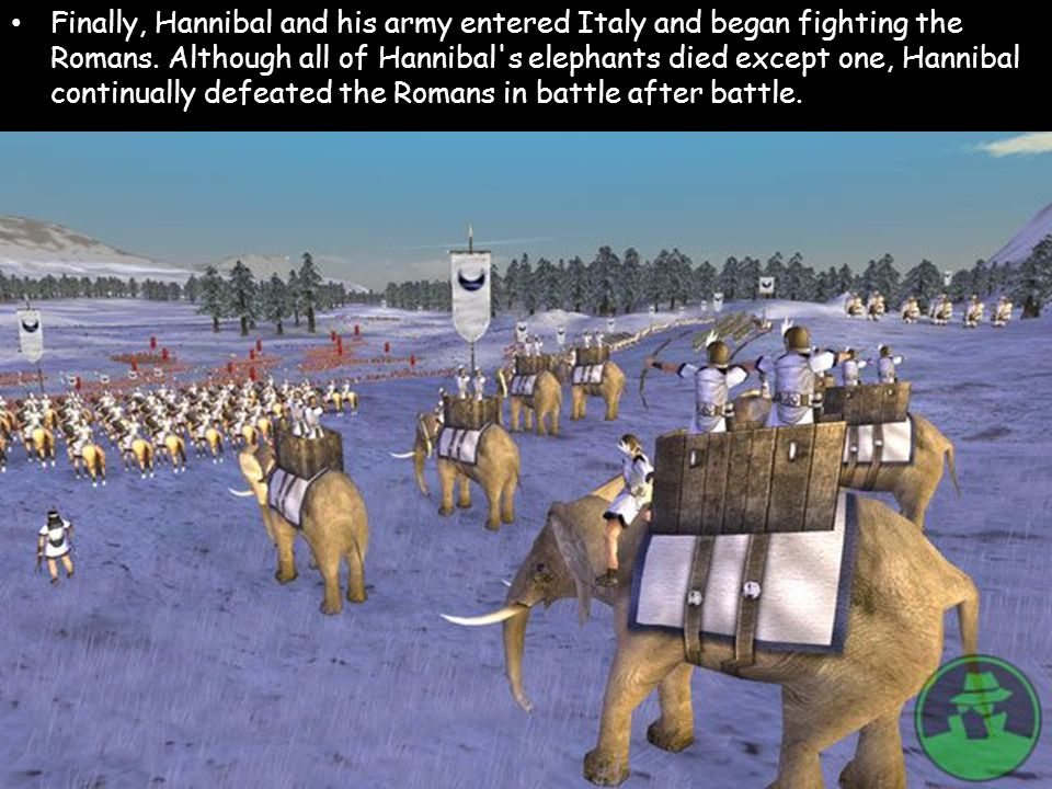 Finally, Hannibal and his army entered Italy and began fighting the Romans.