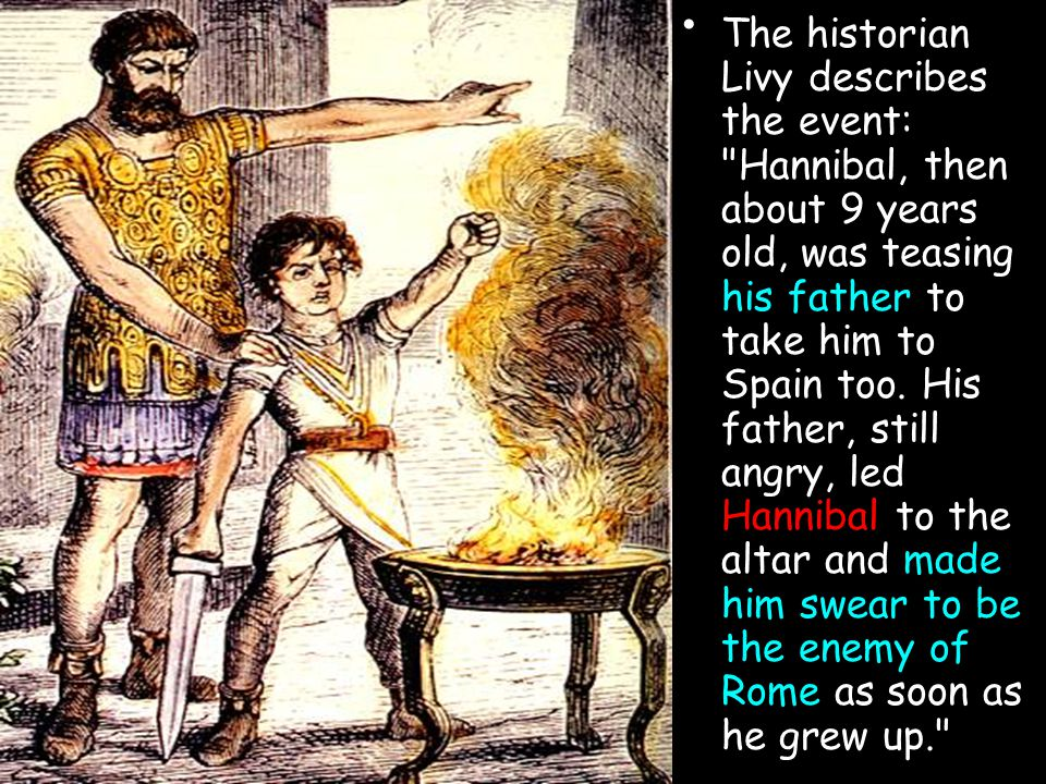 The historian Livy describes the event: Hannibal, then about 9 years old, was teasing his father to take him to Spain too.