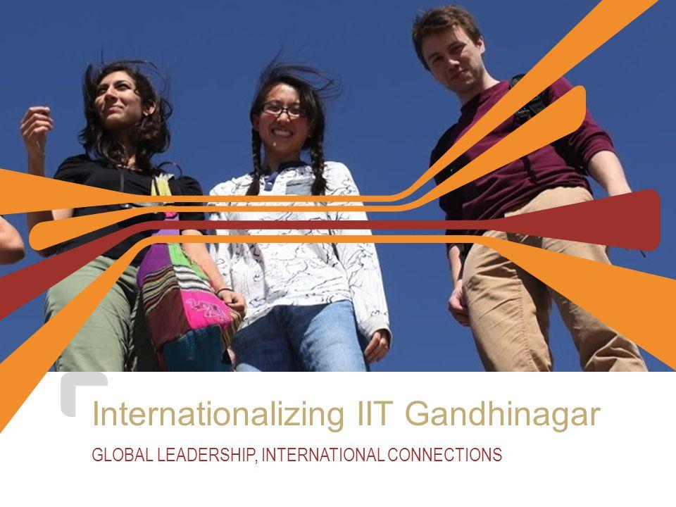 Internationalizing IIT Gandhinagar GLOBAL LEADERSHIP, INTERNATIONAL CONNECTIONS