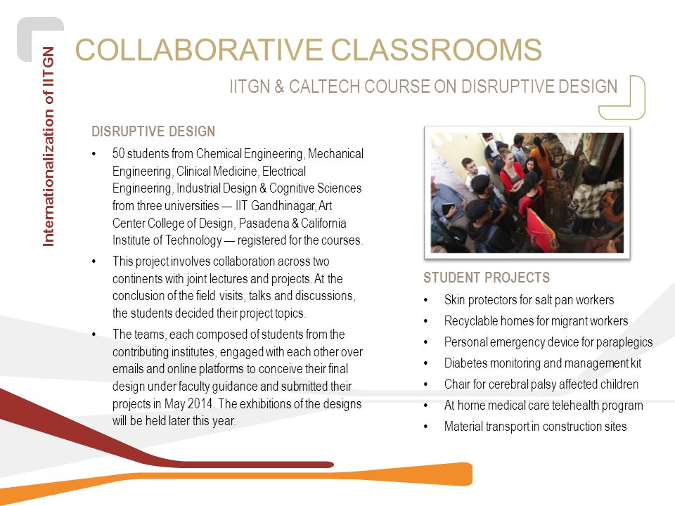 Internationalization of IITGN COLLABORATIVE CLASSROOMS DISRUPTIVE DESIGN 50 students from Chemical Engineering, Mechanical Engineering, Clinical Medic