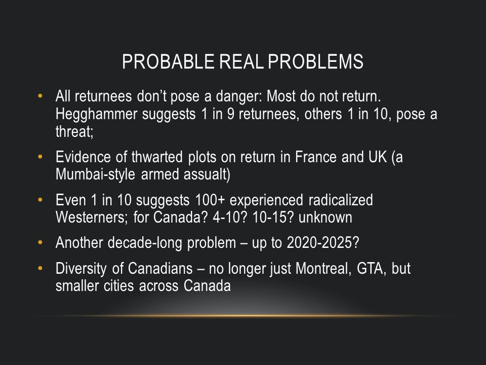 PROBABLE REAL PROBLEMS All returnees don't pose a danger: Most do not return.