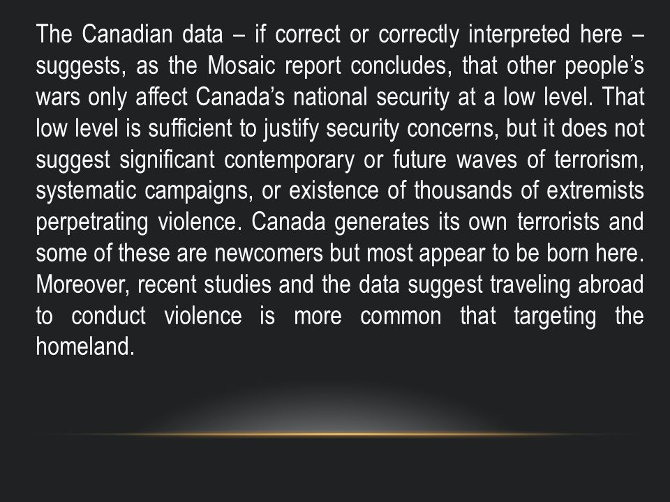 The Canadian data – if correct or correctly interpreted here – suggests, as the Mosaic report concludes, that other people's wars only affect Canada's national security at a low level.