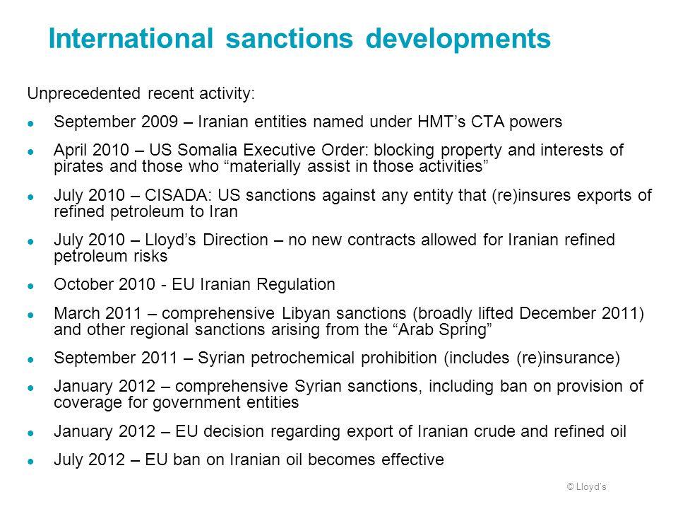 © Lloyd's International sanctions developments Unprecedented recent activity: September 2009 – Iranian entities named under HMT's CTA powers April 201