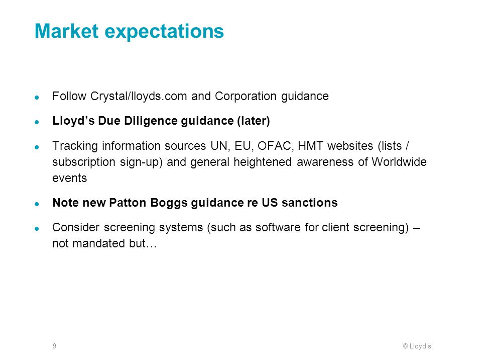 © Lloyd's9 Market expectations Follow Crystal/lloyds.com and Corporation guidance Lloyd's Due Diligence guidance (later) Tracking information sources
