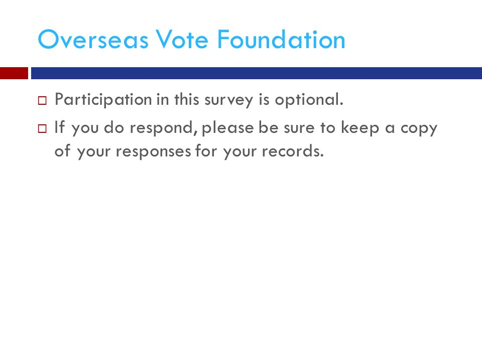 Overseas Vote Foundation  Participation in this survey is optional.