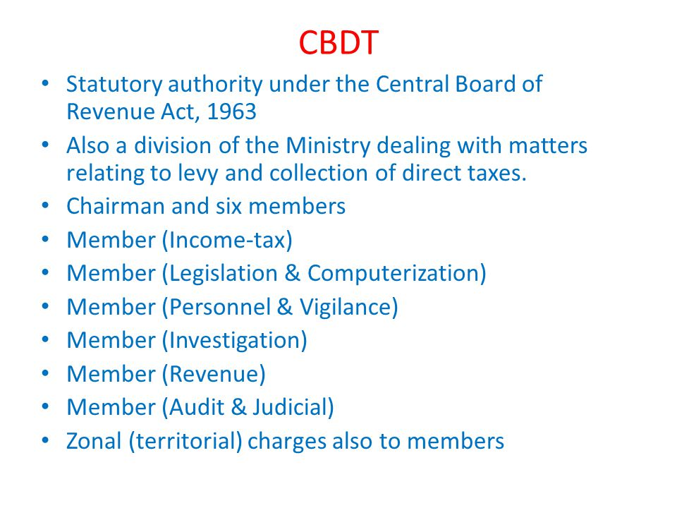 CBDT Statutory authority under the Central Board of Revenue Act, 1963 Also a division of the Ministry dealing with matters relating to levy and collec