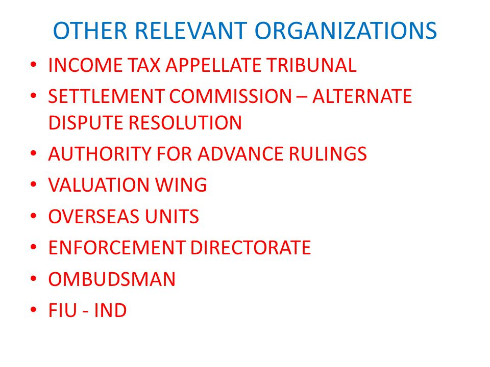 OTHER RELEVANT ORGANIZATIONS INCOME TAX APPELLATE TRIBUNAL SETTLEMENT COMMISSION – ALTERNATE DISPUTE RESOLUTION AUTHORITY FOR ADVANCE RULINGS VALUATIO