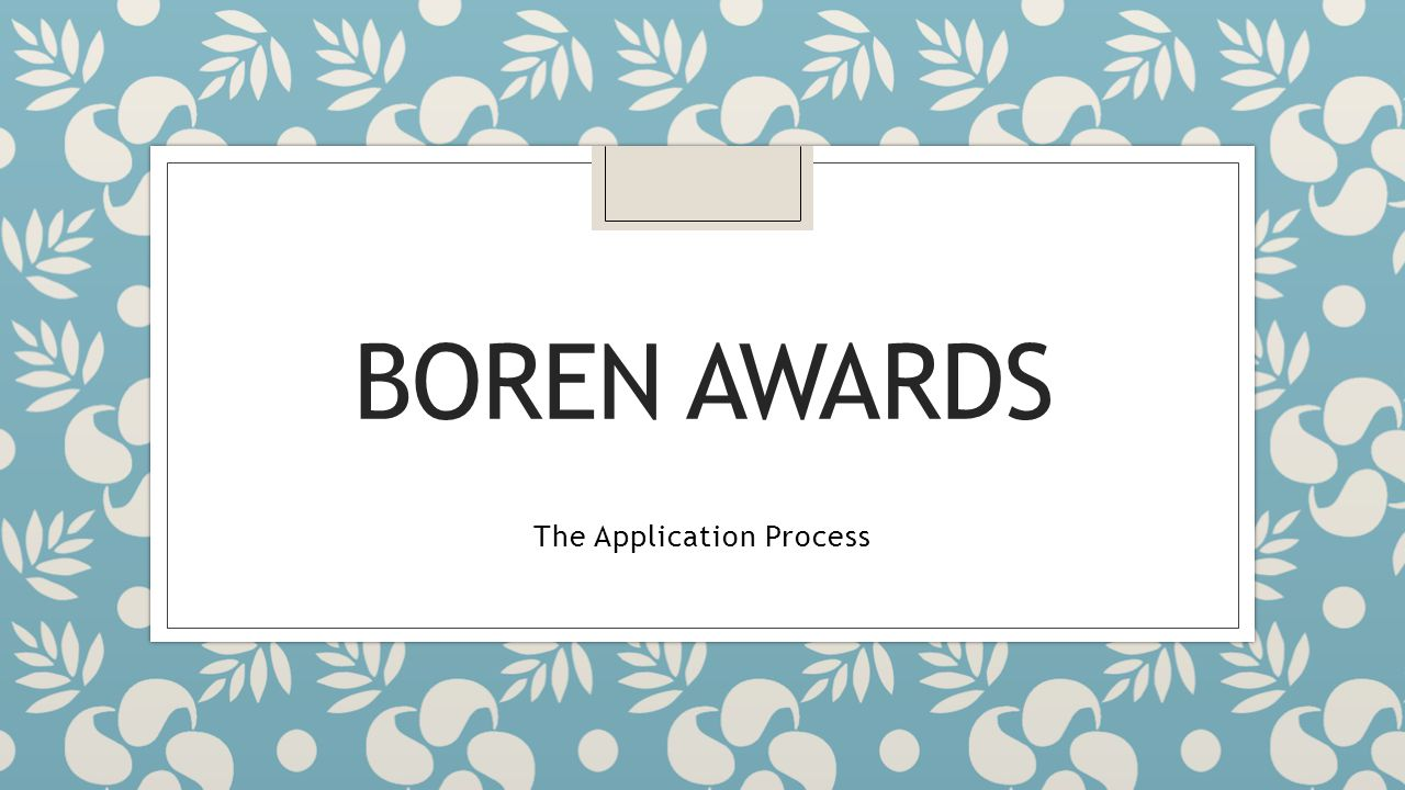 BOREN AWARDS The Application Process