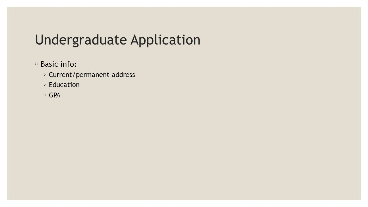Undergraduate Application ◦ Foreign language previously studied or learned (if any) ◦ Years of study ◦ Type of study ◦ Previous experience abroad (if any) ◦ How long?