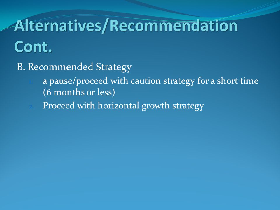 Alternatives/Recommendation Cont. B. Recommended Strategy 1.