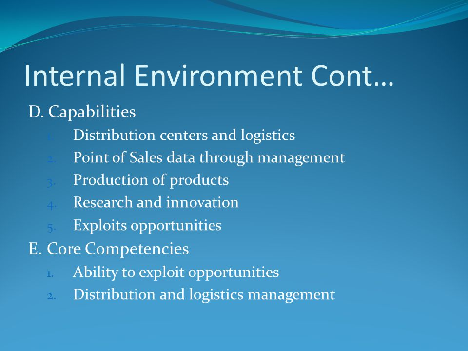 Internal Environment Cont… D. Capabilities 1. Distribution centers and logistics 2.