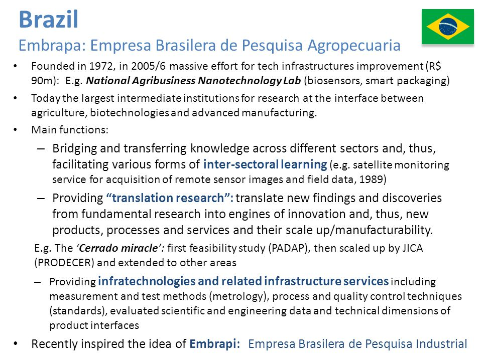 Brazil Embrapa: Empresa Brasilera de Pesquisa Agropecuaria Founded in 1972, in 2005/6 massive effort for tech infrastructures improvement (R$ 90m): E.