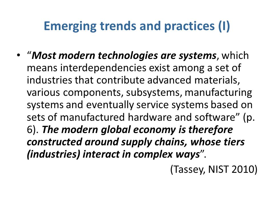 "Emerging trends and practices (I) ""Most modern technologies are systems, which means interdependencies exist among a set of industries that contribute"