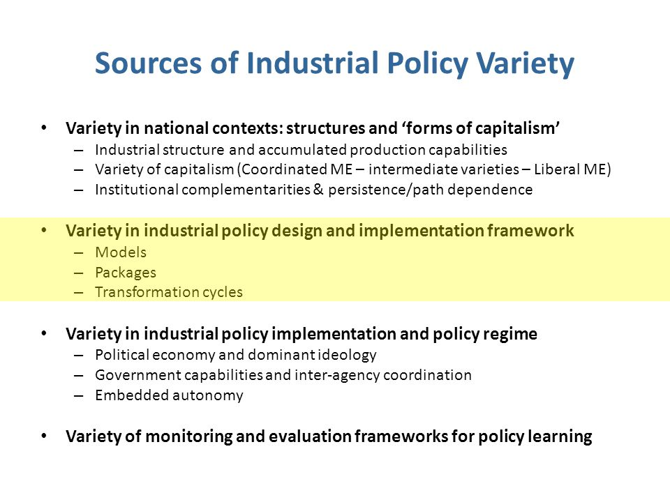 Sources of Industrial Policy Variety Variety in national contexts: structures and 'forms of capitalism' – Industrial structure and accumulated product