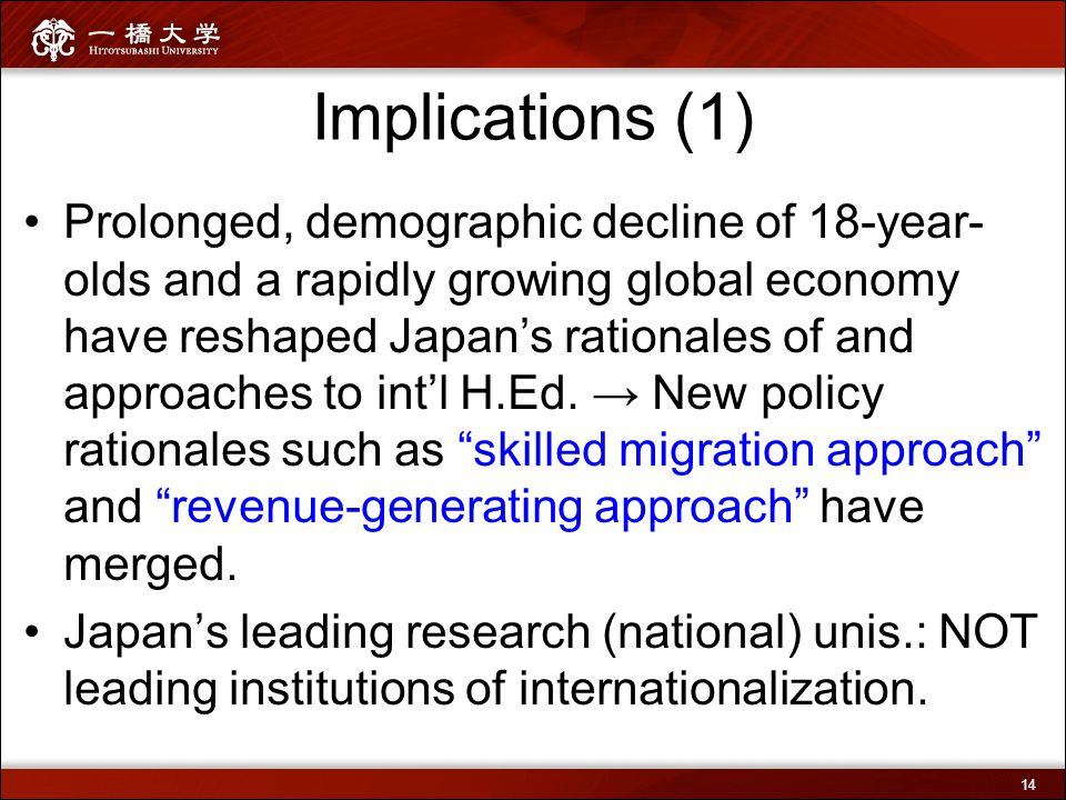 Implications (1) Prolonged, demographic decline of 18-year- olds and a rapidly growing global economy have reshaped Japan's rationales of and approach