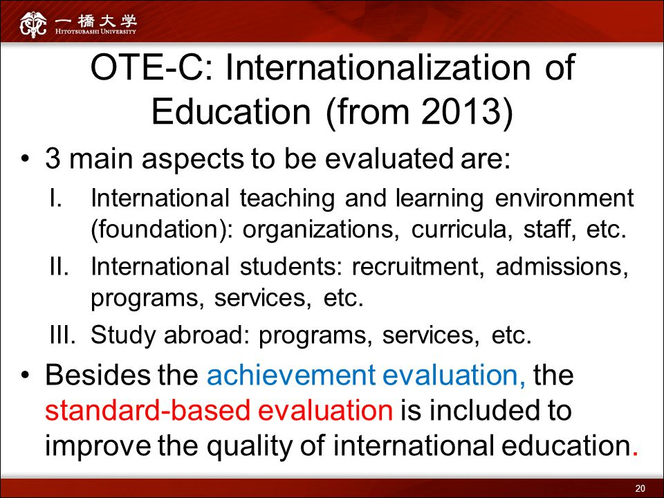 3 main aspects to be evaluated are: I.International teaching and learning environment (foundation): organizations, curricula, staff, etc. II.Internati