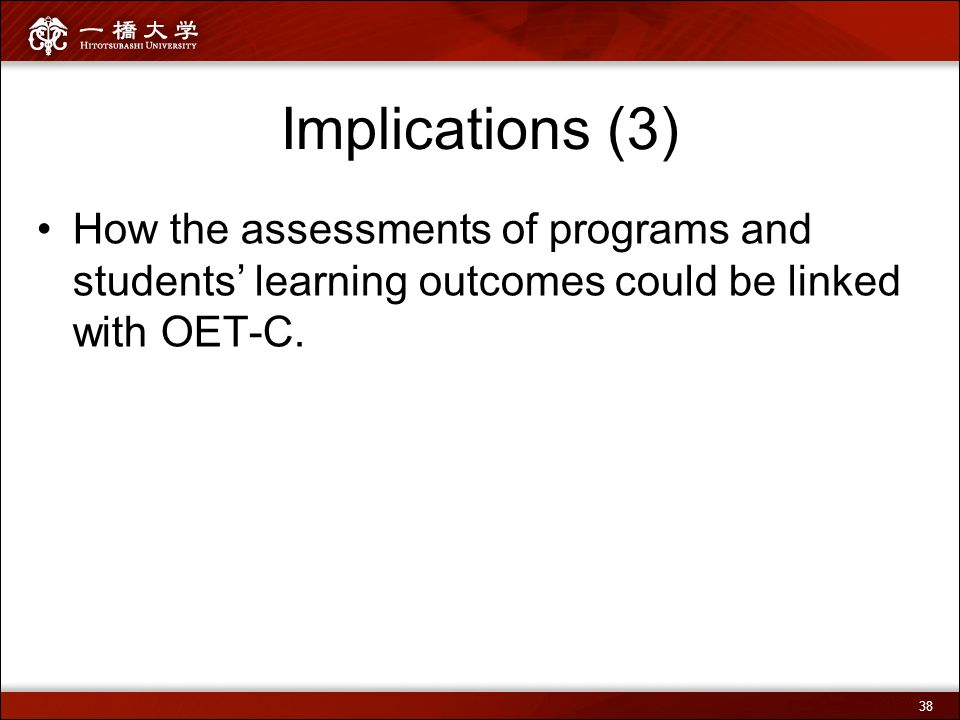 Implications (3) How the assessments of programs and students' learning outcomes could be linked with OET-C. 38