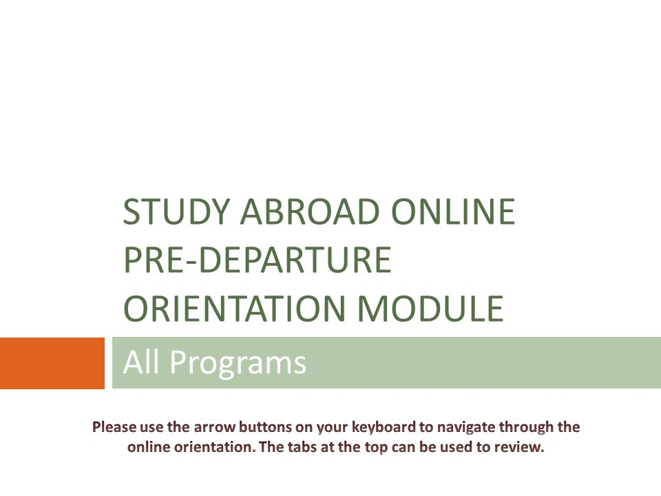 All Programs STUDY ABROAD ONLINE PRE-DEPARTURE ORIENTATION MODULE