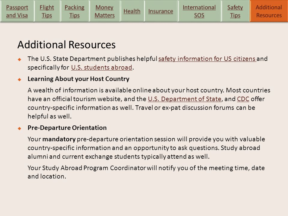 Additional Resources  The U.S. State Department publishes helpful safety information for US citizens and specifically for U.S. students abroad.safety