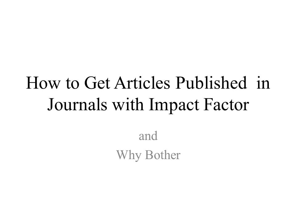 How to Get Articles Published in Journals with Impact Factor and Why Bother