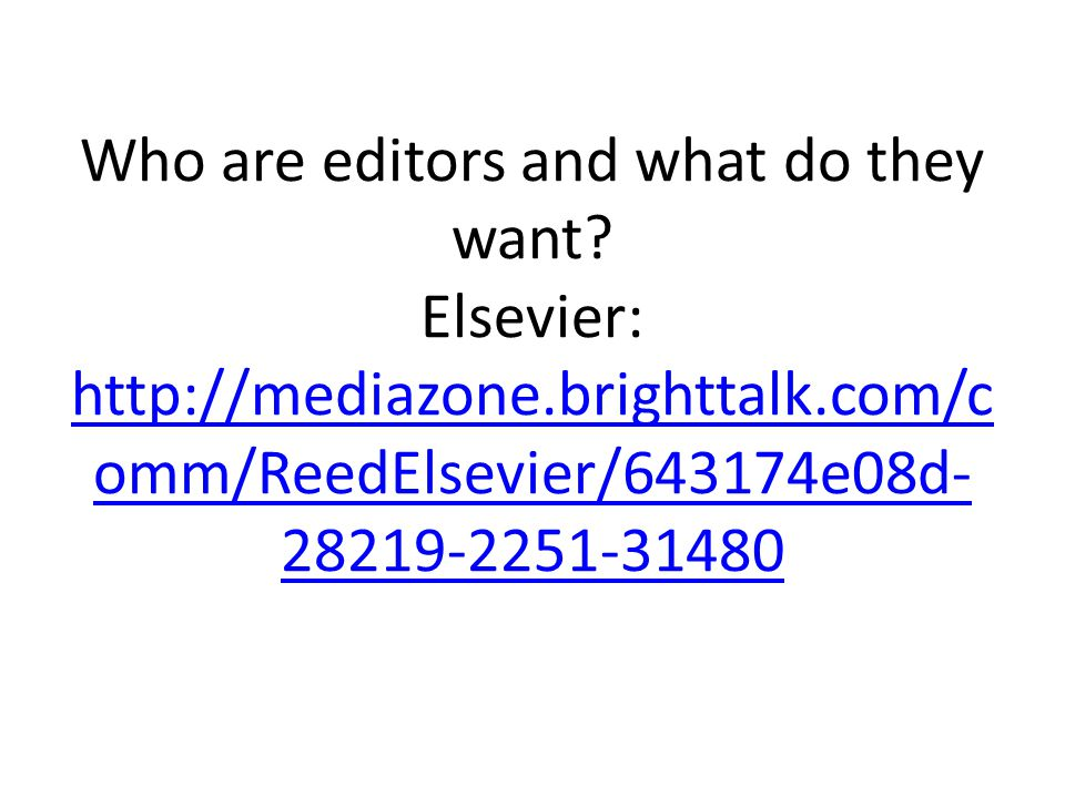 Who are editors and what do they want? Elsevier: http://mediazone.brighttalk.com/c omm/ReedElsevier/643174e08d- 28219-2251-31480 http://mediazone.brig