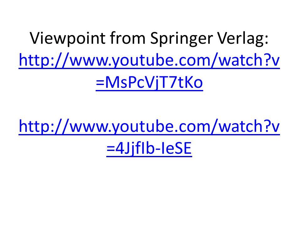 Viewpoint from Springer Verlag: http://www.youtube.com/watch?v =MsPcVjT7tKo http://www.youtube.com/watch?v =4JjfIb-IeSE http://www.youtube.com/watch?v =MsPcVjT7tKo http://www.youtube.com/watch?v =4JjfIb-IeSE