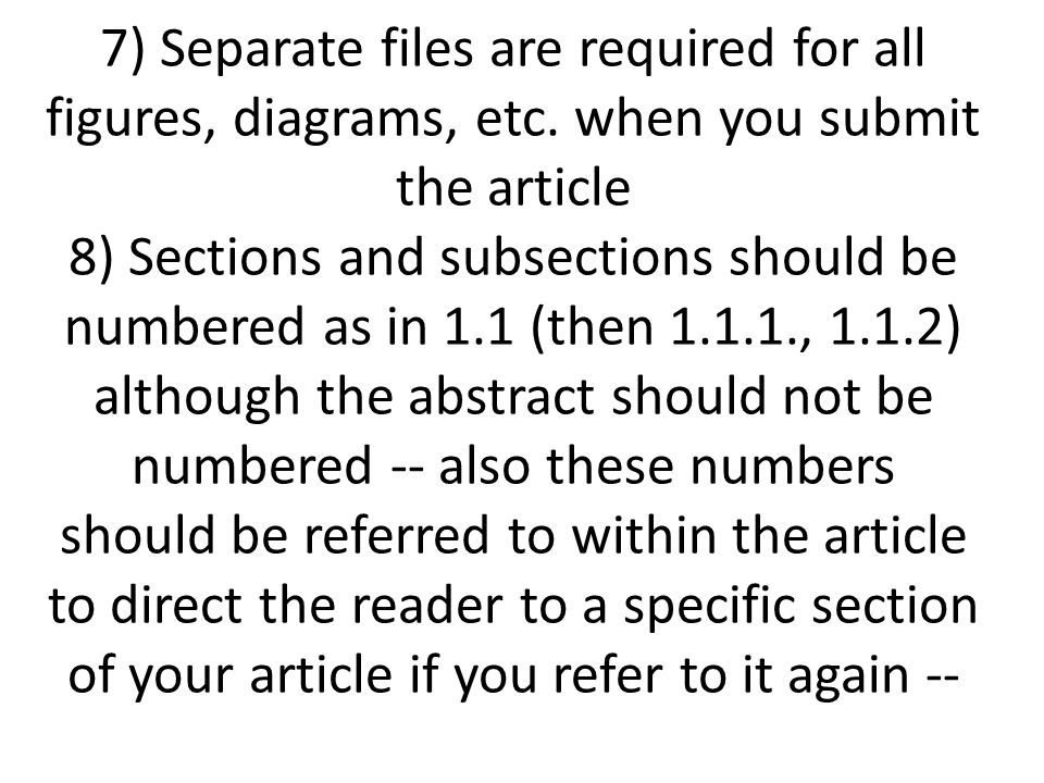 7) Separate files are required for all figures, diagrams, etc. when you submit the article 8) Sections and subsections should be numbered as in 1.1 (t