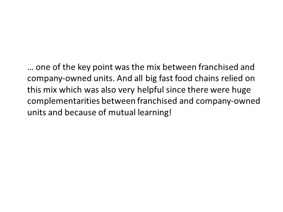 … one of the key point was the mix between franchised and company-owned units.