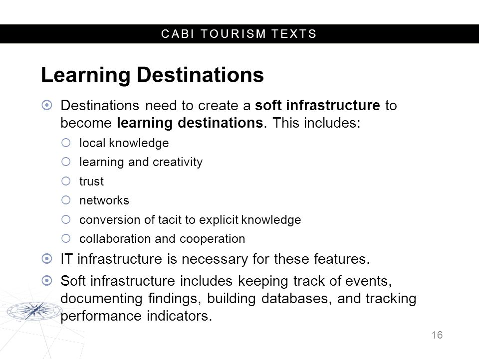 CABI TOURISM TEXTS Learning Destinations  Destinations need to create a soft infrastructure to become learning destinations.