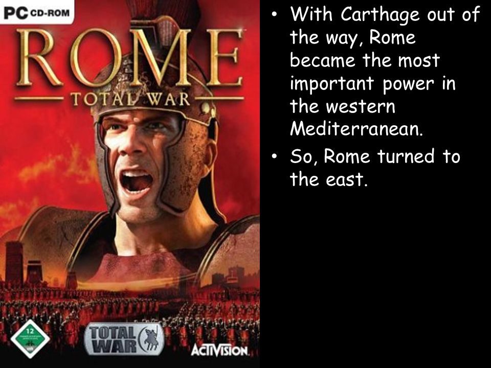 With Carthage out of the way, Rome became the most important power in the western Mediterranean. So, Rome turned to the east.