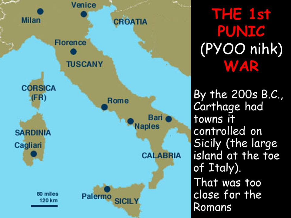 THE 1st PUNIC (PYOO nihk) WAR By the 200s B.C., Carthage had towns it controlled on Sicily (the large island at the toe of Italy). That was too close