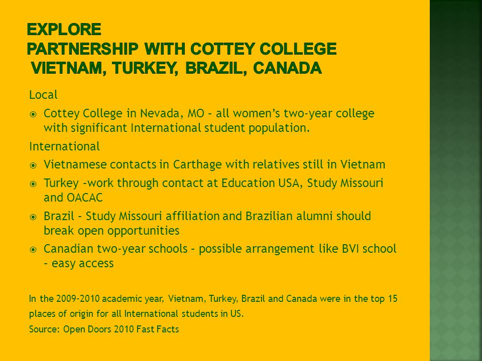 Local  Cottey College in Nevada, MO – all women's two-year college with significant International student population.