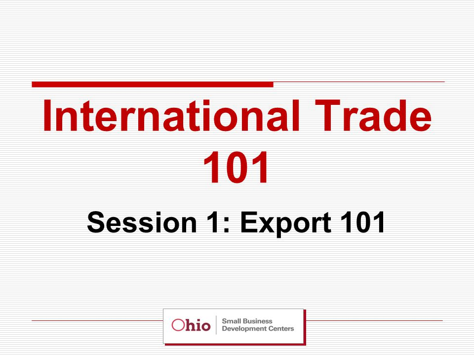 1.Assessing your Organizational and Product Readiness for Export 2.Market Research and Assessing the Competition 3.Developing an Export Strategy and Marketing Plan – Assessing Market Characteristics 4.Promoting Products in Target Markets 5.Complying with U.S.