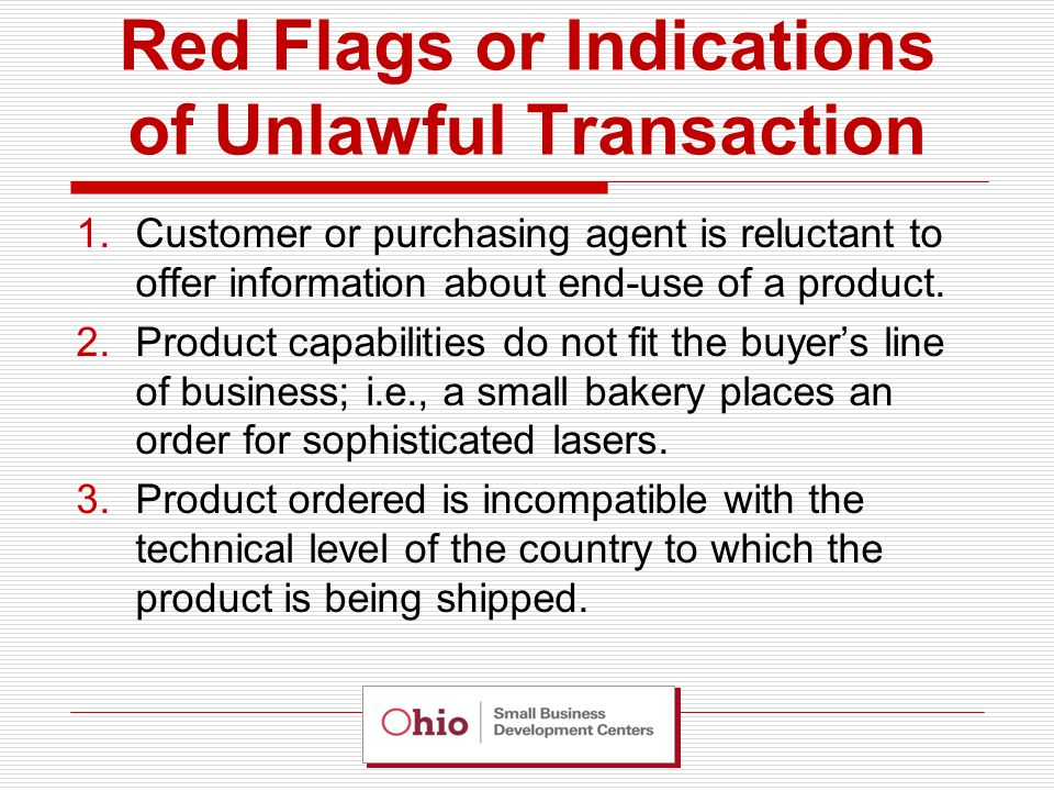 Red Flags or Indications of Unlawful Transaction 1.Customer or purchasing agent is reluctant to offer information about end-use of a product.