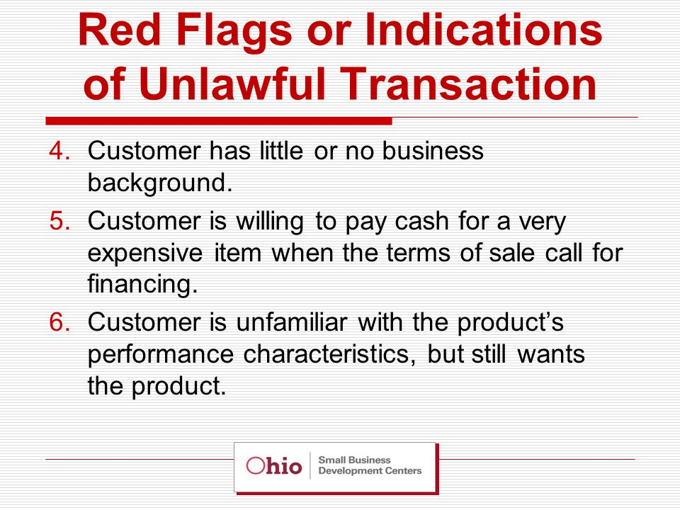 Red Flags or Indications of Unlawful Transaction 4.Customer has little or no business background.
