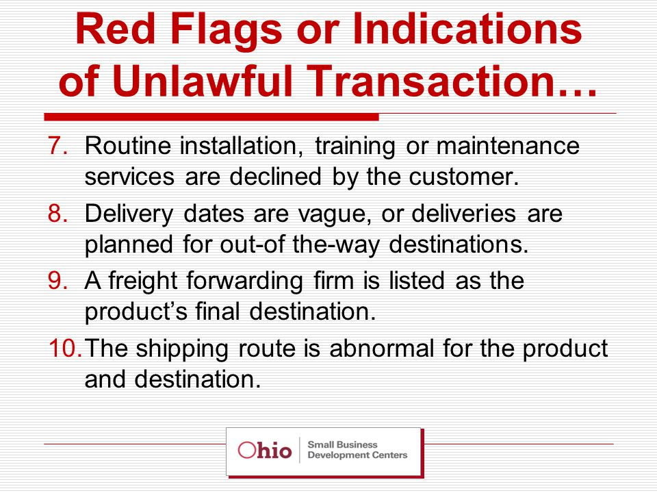 Red Flags or Indications of Unlawful Transaction… 7.Routine installation, training or maintenance services are declined by the customer.