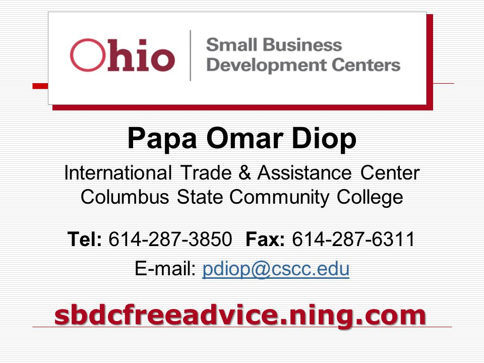 Papa Omar Diop International Trade & Assistance Center Columbus State Community College Tel: 614-287-3850 Fax: 614-287-6311 E-mail: pdiop@cscc.edupdiop@cscc.edusbdcfreeadvice.ning.com