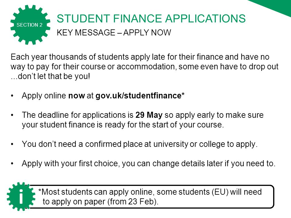 2015/16 SECTION 2 Each year thousands of students apply late for their finance and have no way to pay for their course or accommodation, some even have to drop out...don't let that be you.